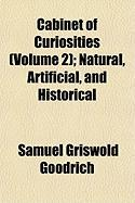 Cabinet of Curiosities (Volume 2); Natural, Artificial, and Historical