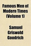 Famous Men of Modern Times (Volume 1) - Goodrich, Samuel G.