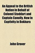 An Appeal to the British Nation in Behalf of Colonel Stoddart and Captain Conolly, Now in Captivity in Bokhara - Grover, John