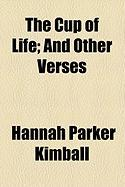 The Cup of Life; And Other Verses - Kimball, Hannah Parker