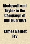 McDowell and Taylor in the Campaign of Bull Run 1861 - Fry, James Barnet