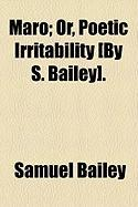 Maro; Or, Poetic Irritability [By S. Bailey]. - Bailey, Samuel