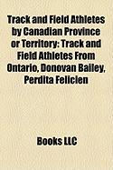 Track and Field Athletes by Canadian Province or Territory: Track and Field Athletes from Ontario, Donovan Bailey, Perdita Felicien
