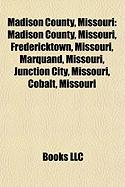 Madison County, Missouri: Fredericktown, Missouri, Marquand, Missouri, Junction City, Missouri, Cobalt, Missouri, Tri-State Tornado
