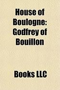 House of Boulogne: Eustace III, Count of Boulogne, Godfrey of Bouillon, Eustace II, Count of Boulogne, Matilda of Boulogne, Judith of Len