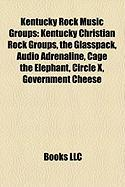 Kentucky Rock Music Groups: Kentucky Christian Rock Groups, the Glasspack, Audio Adrenaline, Cage the Elephant, Circle X, Government Cheese