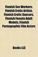 Finnish Sex Workers: Finnish Erotic Artists, Finnish Erotic Dancers, Finnish Female Adult Models, Finnish Pornographic Film Actors