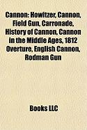 Cannon: Howitzer, Cannon, Field Gun, Carronade, History of Cannon, Cannon in the Middle Ages, 1812 Overture, English Cannon, R