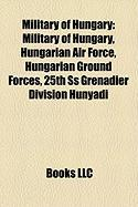 Military of Hungary: Military of Hungary, Hungarian Air Force, Hungarian Ground Forces, 25th SS Grenadier Division Hunyadi