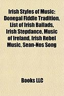 Irish Styles of Music: Donegal Fiddle Tradition, List of Irish Ballads, Irish Stepdance, Music of Ireland, Irish Rebel Music, Sean-Nos Song