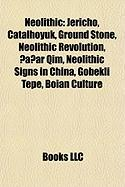 Neolithic: Jericho, Catalhoyuk, Ground Stone, Neolithic Revolution, ?A?ar Qim, Neolithic Signs in China, Gobekli Tepe, Boian Cult