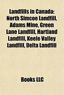 Landfills in Canada: North Simcoe Landfill, Adams Mine, Green Lane Landfill, Hartland Landfill, Keele Valley Landfill, Delta Landfill