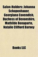 Salon-Holders: Johanna Schopenhauer, Georgiana Cavendish, Duchess of Devonshire, Mathilde Bonaparte, Natalie Clifford Barney