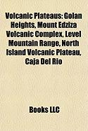 Volcanic Plateaus: Golan Heights, Mount Edziza Volcanic Complex, Level Mountain Range, North Island Volcanic Plateau, Caja del Rio