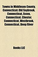 Towns in Middlesex County, Connecticut: Old Saybrook, Connecticut, Essex, Connecticut, Chester, Connecticut, Westbrook, Connecticut, Deep River