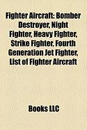 Fighter Aircraft: Bomber Destroyer, Night Fighter, Heavy Fighter, Strike Fighter, Fourth Generation Jet Fighter, List of Fighter Aircraf