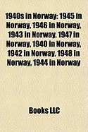 1940s in Norway: 1945 in Norway, 1946 in Norway, 1943 in Norway, 1947 in Norway, 1940 in Norway, 1942 in Norway, 1948 in Norway, 1944 i