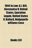 1944 in Law: G.I. Bill, Korematsu V. United States, Epuration Legale, United States V. Ballard, Hedgepeth-Williams Case