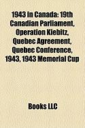 1943 in Canada: 19th Canadian Parliament, Operation Kiebitz, Quebec Agreement, Quebec Conference, 1943, 1943 Memorial Cup