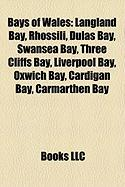 Bays of Wales: Langland Bay, Rhossili, Dulas Bay, Swansea Bay, Three Cliffs Bay, Liverpool Bay, Oxwich Bay, Cardigan Bay, Carmarthen