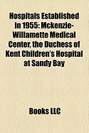 Hospitals Established in 1955: McKenzie-Willamette Medical Center, the Duchess of Kent Children's Hospital at Sandy Bay