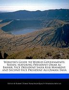 Webster's Guide to World Governments: Sudan, Featuring President Omar Al-Bashir, Vice President Salva Kiir Mayardit, and Second Vice President Ali Osm - Marley, Ben; Dobbie, Robert