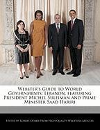 Webster's Guide to World Governments: Lebanon, Featuring President Michel Suleiman and Prime Minister Saad Hariri - Marley, Ben; Dobbie, Robert