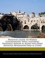 Webster's Guide to World Governments: Syria, Featuring President Bashar Al-Assad and Prime Minister Muhammad Naji Al-Otari - Marley, Ben; Dobbie, Robert