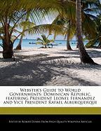 Webster's Guide to World Governments: Dominican Republic, Featuring President Leonel Fernandez and Vice President Rafael Alburquerque - Marley, Ben; Dobbie, Robert