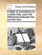 A Letter of Consolation to a Noble Lady, Upon the Differences Between Her and Her Lord. - Multiple Contributors, See Notes