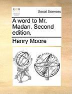 A Word to Mr. Madan. Second Edition. - Moore, Henry