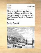 Miss in Her Teens: Or, the Medley of Lovers. a Farce. in Two Acts. as It Is Perform'd at the Theatre-Royal in Covent-Garden. - Garrick, David