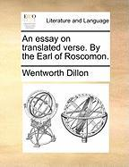 An Essay on Translated Verse. by the Earl of Roscomon. - Dillon, Wentworth