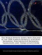 The World Athlete Series: New Zealand at the 2008 Summer Olympics, Featuring Swimming, Synchronized Swimming, Taekwondo, and Tennis Competitors - Marley, Ben; Dobbie, Robert