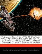 The Movie Franchises, Vol. 52: Star Wars Original Trilogy Including Episode IV a New Hope, Episode V the Empire Strikes Back, and Episode VI Return o