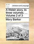 A Welsh Story. in Three Volumes. ... Volume 2 of 3 - Barker, Mary