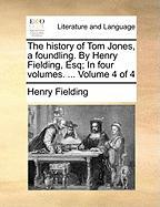 The History of Tom Jones, a Foundling. by Henry Fielding, Esq; In Four Volumes. ... Volume 4 of 4