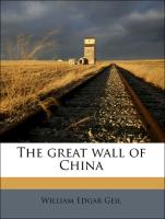 The great wall of China - Geil, William Edgar