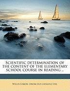 Scientific Determination of the Content of the Elementary School Course in Reading .. - Uhl, Willis Lemon