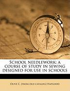 School Needlework; A Course of Study in Sewing Designed for Use in Schools - Hapgood, Olive C.