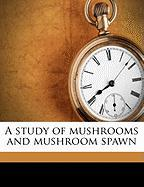 A Study of Mushrooms and Mushroom Spawn - Jacob, Edward Henry