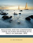 Augustine and His Companions: Four Lectures Delivered at St. Paul's in January, 1895 - Browne, G. F. 1833-1930