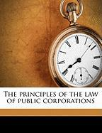The Principles of the Law of Public Corporations - Elliott, Charles B. 1861-1935