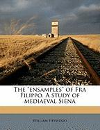 "The ""Ensamples"" of Fra Filippo. a Study of Mediaeval Siena"