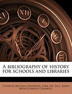 A Bibliography of History for Schools and Libraries - Andrews, Charles McLean; Gambrill, John Montgomery; Tall, Lida Lee