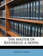 The Master of Rathkelly, a Novel - Smart, Hawley