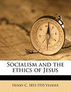 Socialism and the Ethics of Jesus - Vedder, Henry C. 1853-1935