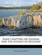 Some Chapters on Judaism and the Science of Religion - Grossmann, Louis