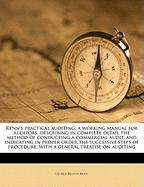Renn's Practical Auditing; A Working Manual for Auditors, Describing in Complete Detail the Method of Conducting a Commercial Audit, and Indicating in - Renn, George Benton