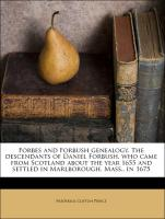 Forbes and Forbush genealogy. The descendants of Daniel Forbush, who came from Scotland about the year 1655 and settled in Marlborough, Mass., in 1675